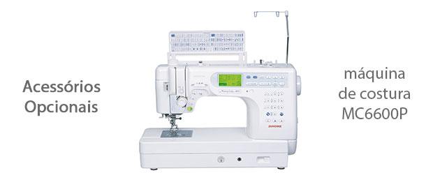 Acessórios para máquina de costura MC6600P