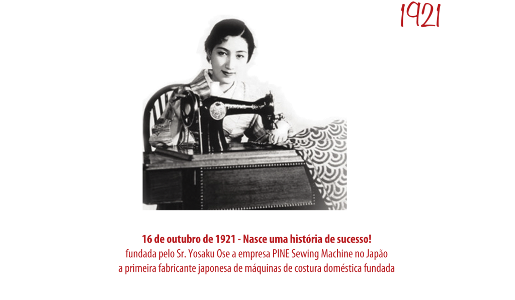 1921 - Fundadção da empresa PINE Sewing Machine no Japão