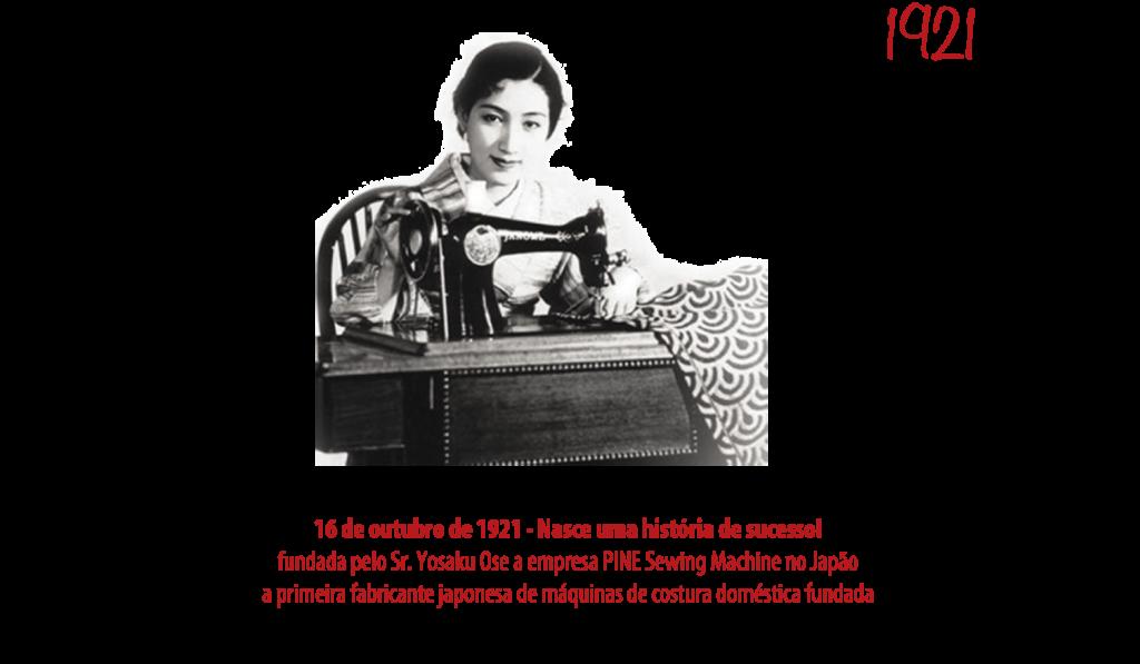1921 - Fundadção da empresa PINE Sewing Machine no Japão