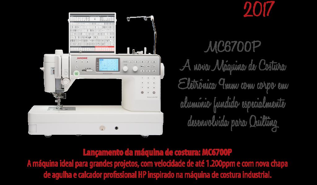 2017 - Lançamento da máquina de costura MC6700P