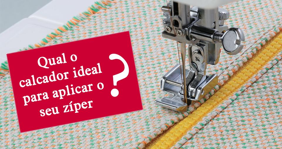 Se você deseja aplicar um zíper... Confira todas as opções de calcador!